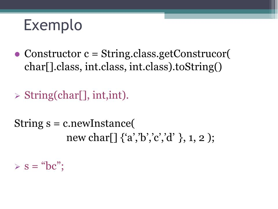 Exemplo Constructor c = String.class.getConstrucor( char[].class, int.class, int.class).toString()